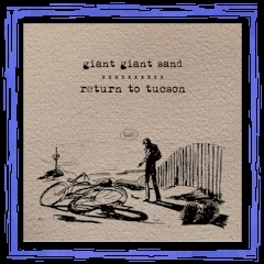 """Return To Tucson"" - GIANT GIANT SAND - Fire LP 2013"